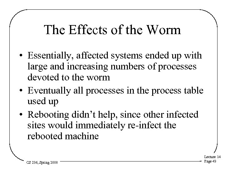 The Effects of the Worm • Essentially, affected systems ended up with large and