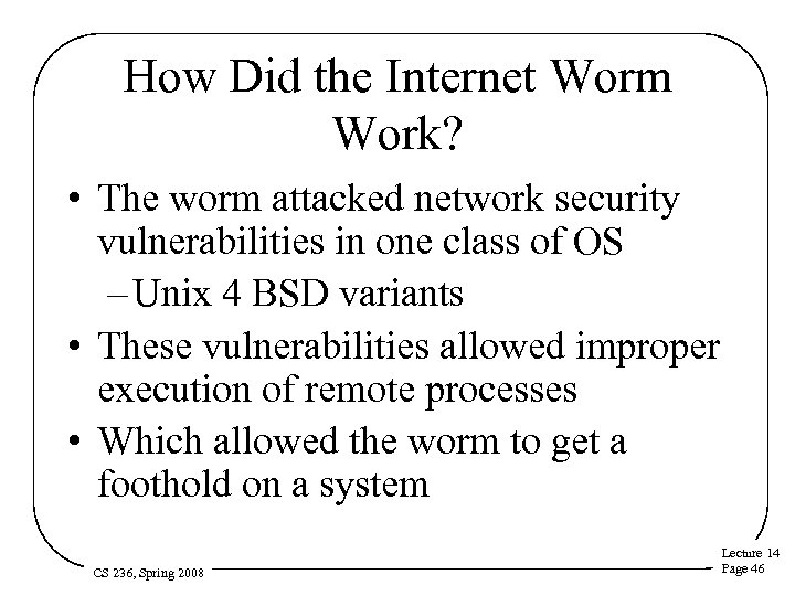 How Did the Internet Worm Work? • The worm attacked network security vulnerabilities in