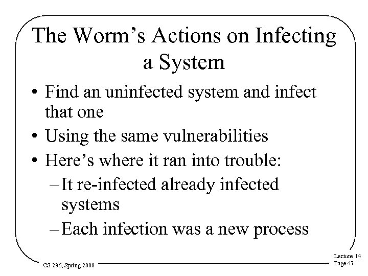 The Worm's Actions on Infecting a System • Find an uninfected system and infect