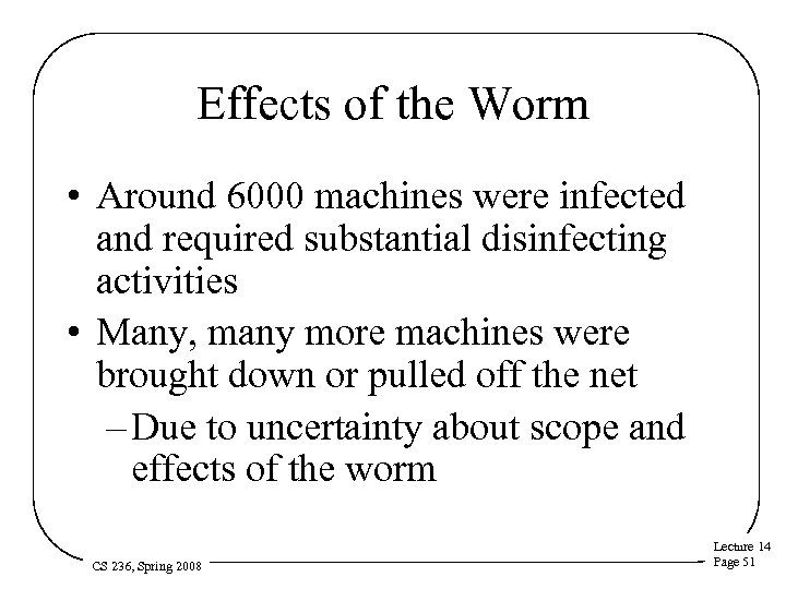 Effects of the Worm • Around 6000 machines were infected and required substantial disinfecting