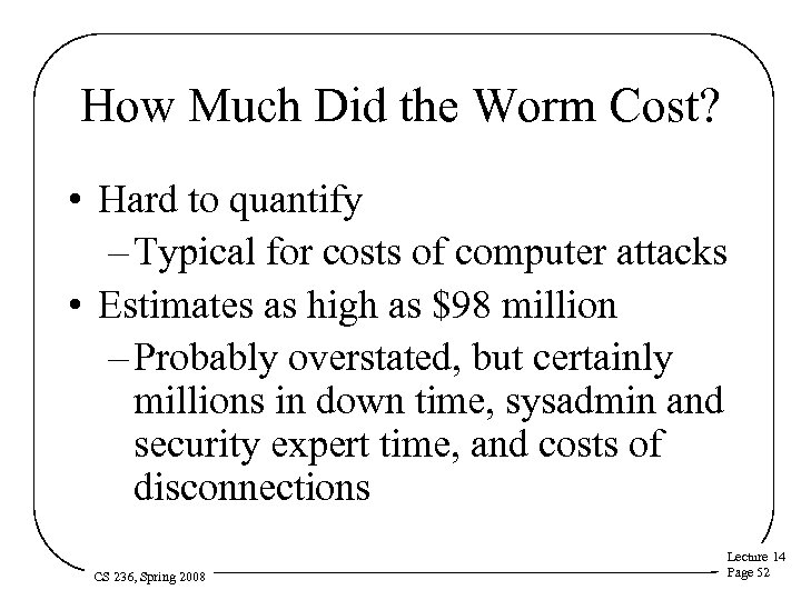 How Much Did the Worm Cost? • Hard to quantify – Typical for costs
