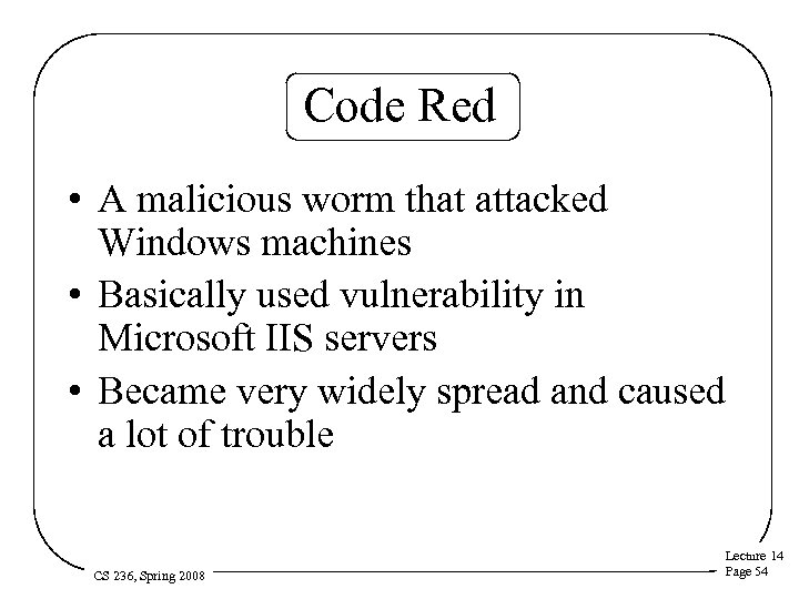 Code Red • A malicious worm that attacked Windows machines • Basically used vulnerability