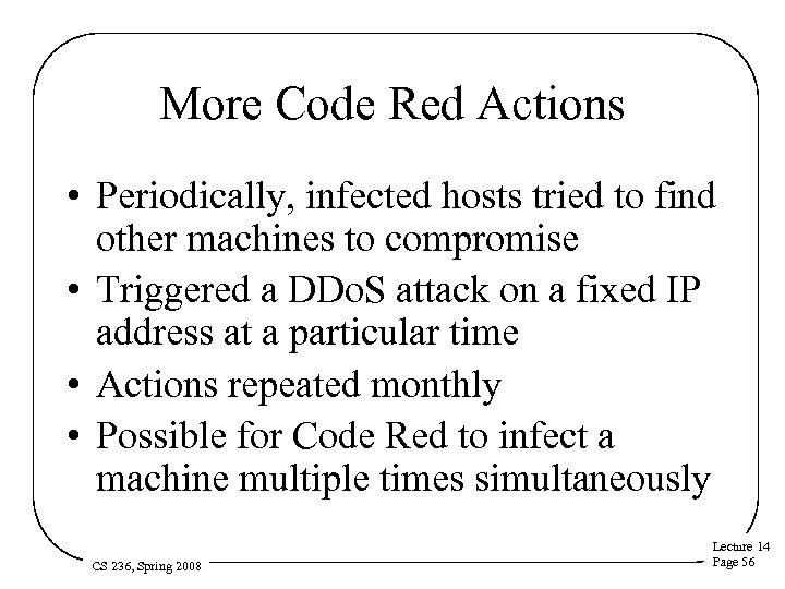 More Code Red Actions • Periodically, infected hosts tried to find other machines to
