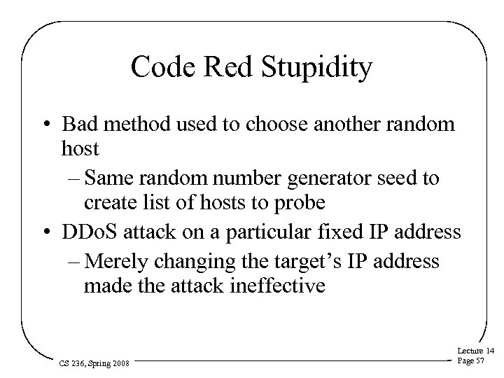 Code Red Stupidity • Bad method used to choose another random host – Same