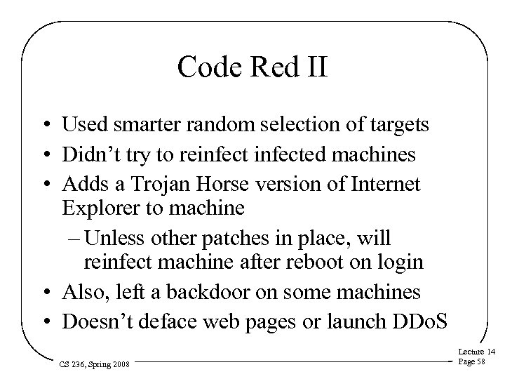 Code Red II • Used smarter random selection of targets • Didn't try to