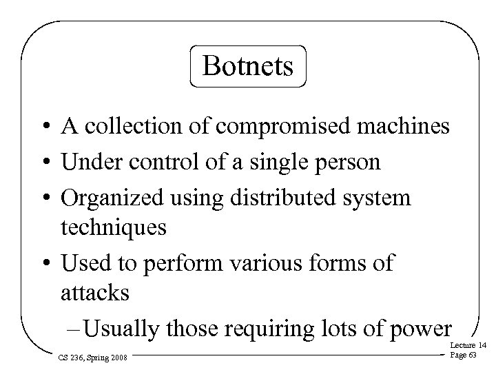 Botnets • A collection of compromised machines • Under control of a single person