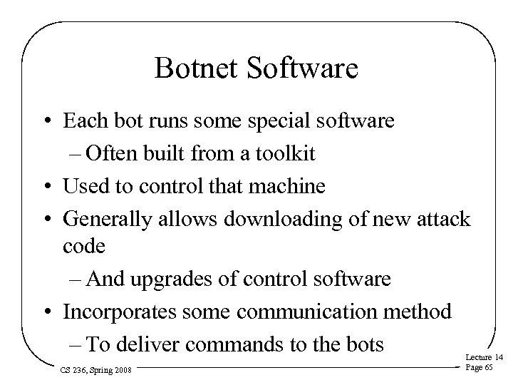 Botnet Software • Each bot runs some special software – Often built from a