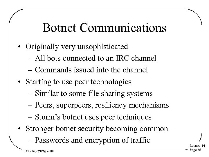 Botnet Communications • Originally very unsophisticated – All bots connected to an IRC channel