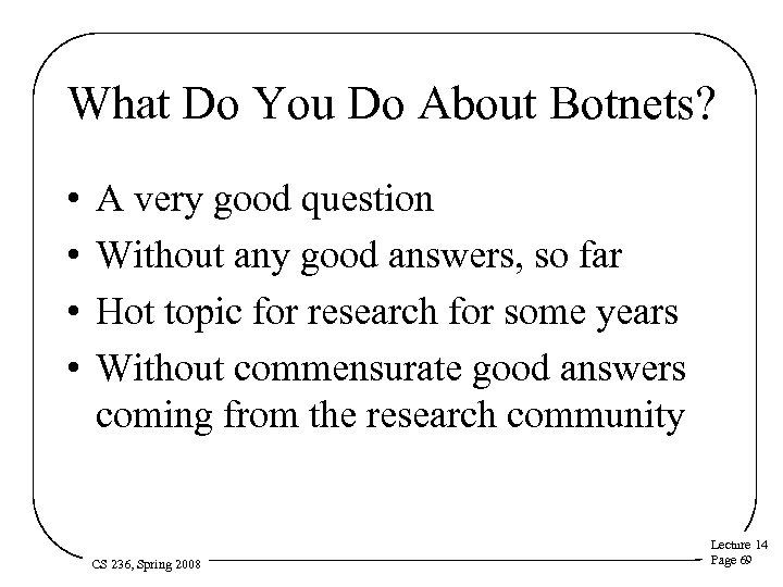 What Do You Do About Botnets? • • A very good question Without any