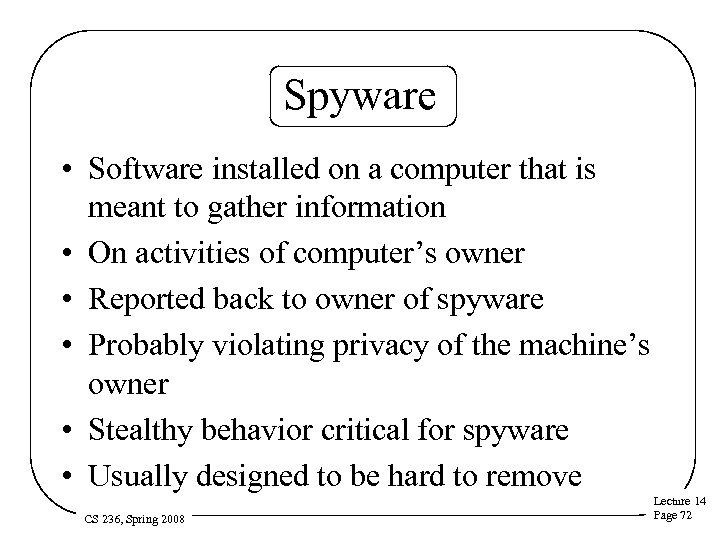 Spyware • Software installed on a computer that is meant to gather information •