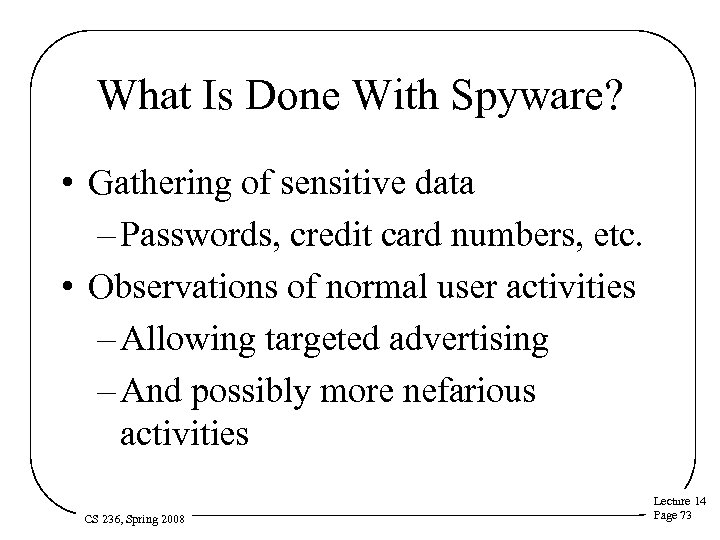 What Is Done With Spyware? • Gathering of sensitive data – Passwords, credit card