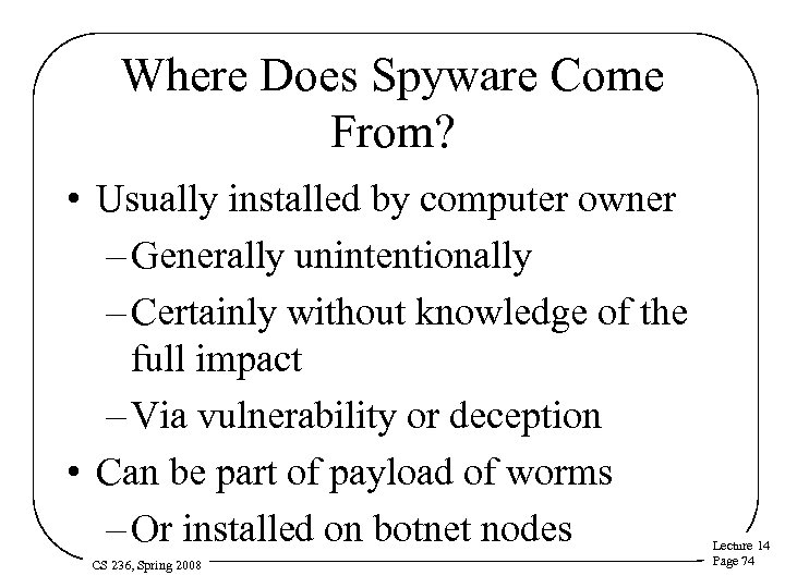 Where Does Spyware Come From? • Usually installed by computer owner – Generally unintentionally