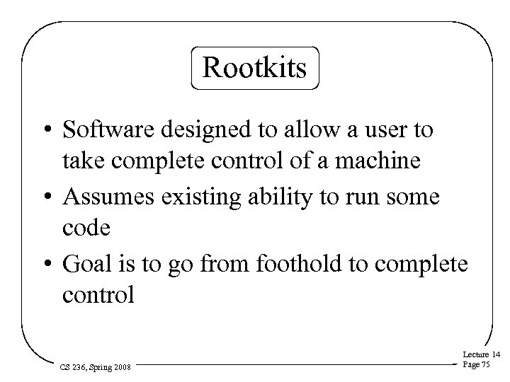 Rootkits • Software designed to allow a user to take complete control of a