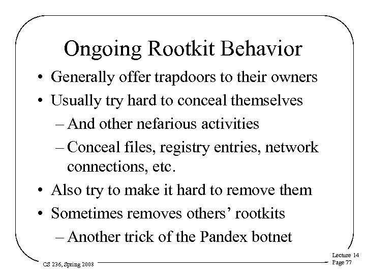 Ongoing Rootkit Behavior • Generally offer trapdoors to their owners • Usually try hard