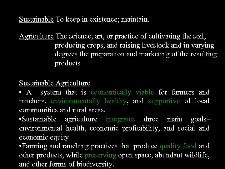 Sustainable To keep in existence; maintain. Agriculture The science, art, or practice of cultivating