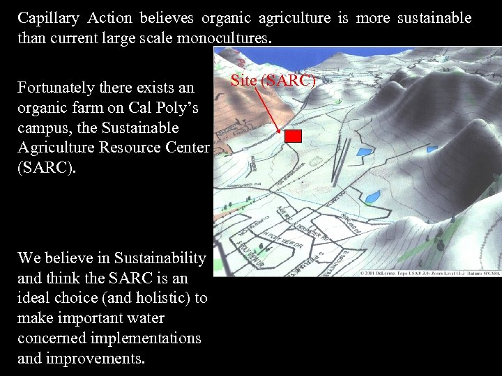 Capillary Action believes organic agriculture is more sustainable than current large scale monocultures. Fortunately