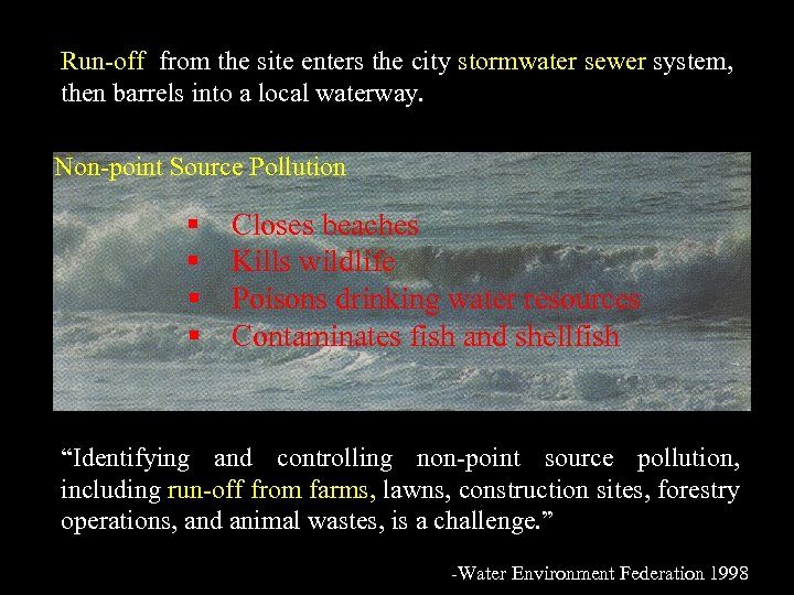 Run-off from the site enters the city stormwater sewer system, then barrels into a