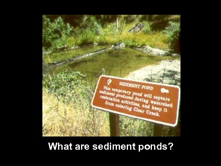 What are sediment ponds?