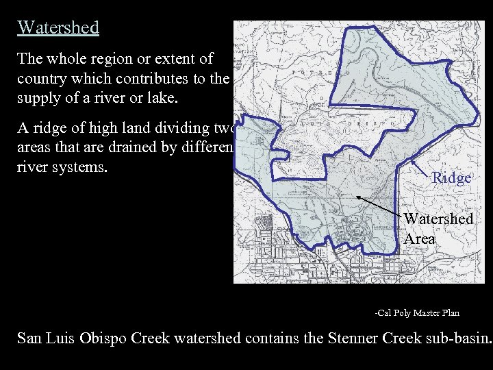 Watershed The whole region or extent of country which contributes to the supply of