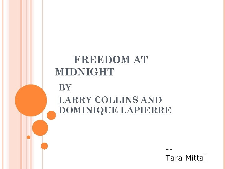 FREEDOM AT MIDNIGHT BY LARRY COLLINS AND DOMINIQUE LAPIERRE -Tara Mittal