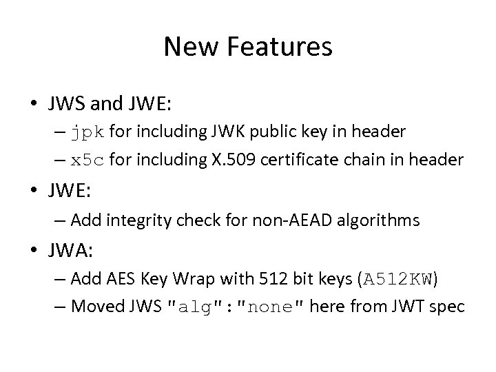 New Features • JWS and JWE: – jpk for including JWK public key in