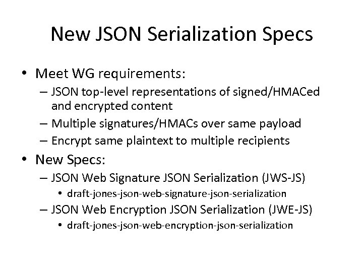 New JSON Serialization Specs • Meet WG requirements: – JSON top-level representations of signed/HMACed