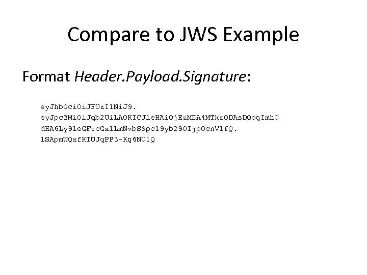 Compare to JWS Example Format Header. Payload. Signature: ey. Jhb. Gci. Oi. JFUz. I