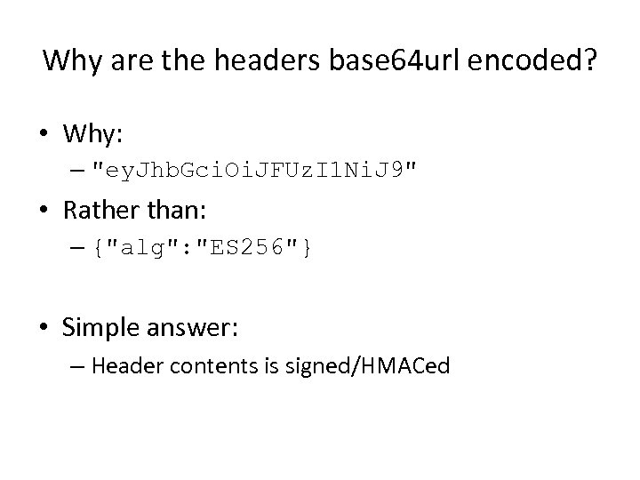 Why are the headers base 64 url encoded? • Why: –