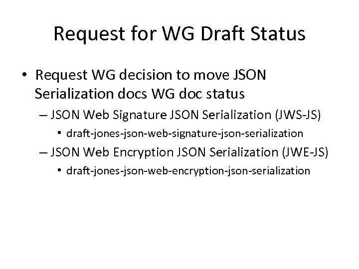 Request for WG Draft Status • Request WG decision to move JSON Serialization docs