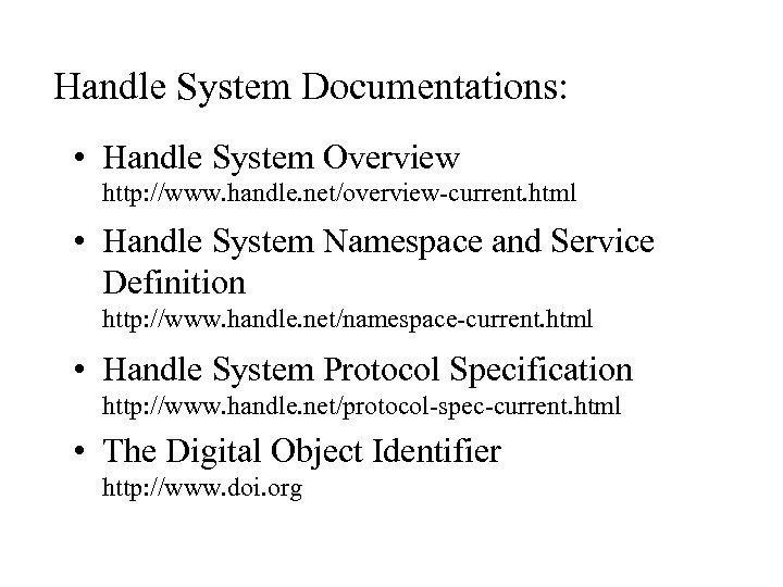 Handle System Documentations: • Handle System Overview http: //www. handle. net/overview-current. html • Handle