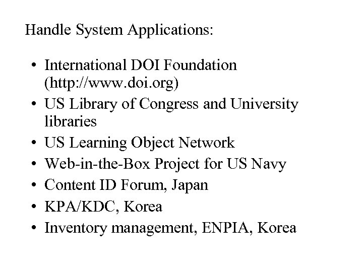 Handle System Applications: • International DOI Foundation (http: //www. doi. org) • US Library