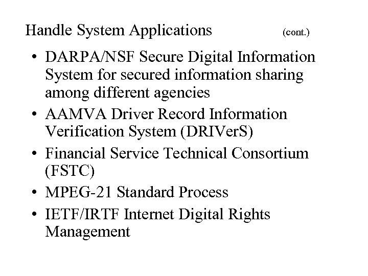 Handle System Applications (cont. ) • DARPA/NSF Secure Digital Information System for secured information