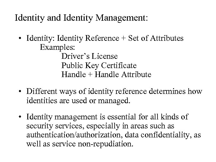 Identity and Identity Management: • Identity: Identity Reference + Set of Attributes Examples: Driver's