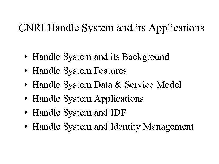 CNRI Handle System and its Applications • • • Handle System and its Background