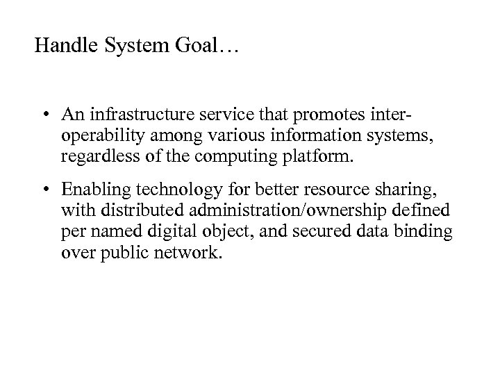 Handle System Goal… • An infrastructure service that promotes interoperability among various information systems,