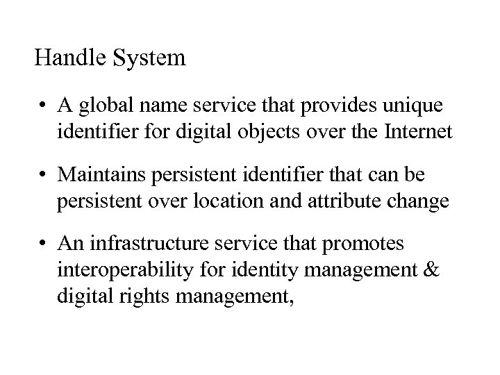 Handle System • A global name service that provides unique identifier for digital objects