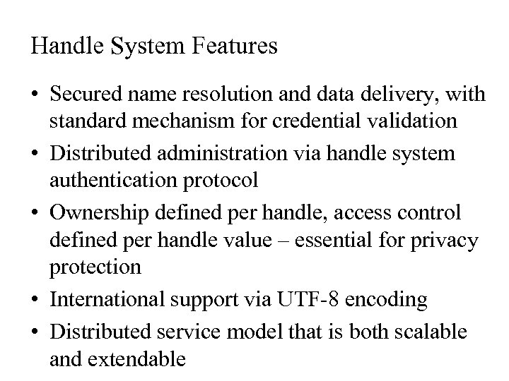 Handle System Features • Secured name resolution and data delivery, with standard mechanism for