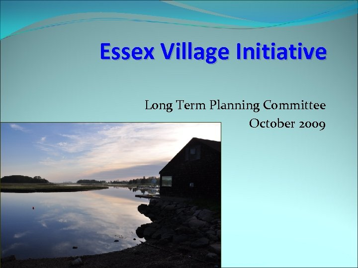 Essex Village Initiative Long Term Planning Committee October 2009