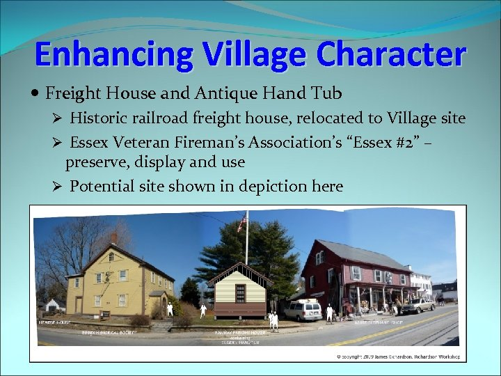 Enhancing Village Character Freight House and Antique Hand Tub Ø Historic railroad freight house,