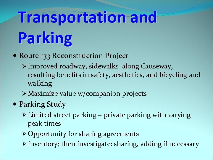Transportation and Parking Route 133 Reconstruction Project Ø Improved roadway, sidewalks along Causeway, resulting