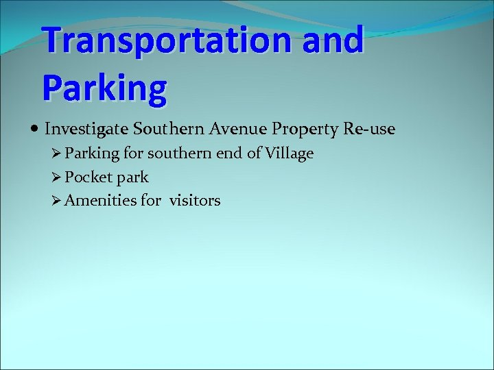 Transportation and Parking Investigate Southern Avenue Property Re-use Ø Parking for southern end of