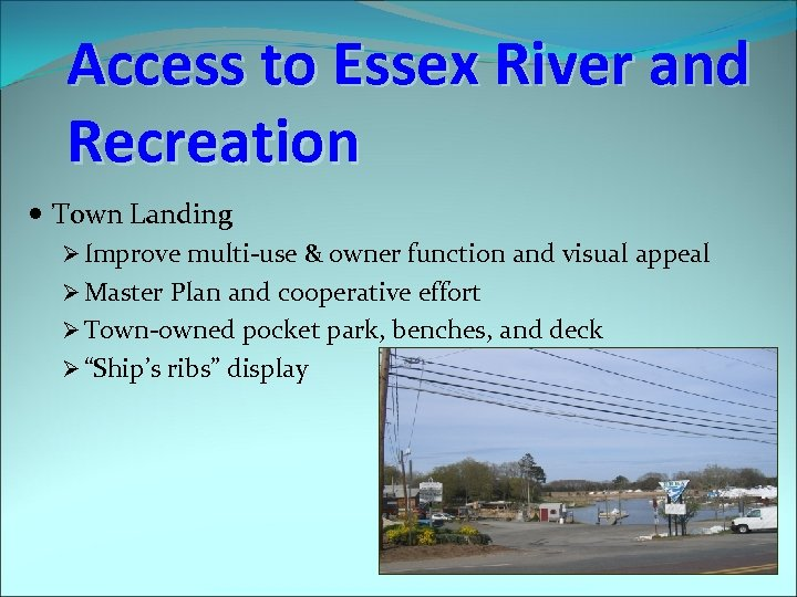 Access to Essex River and Recreation Town Landing Ø Improve multi-use & owner function