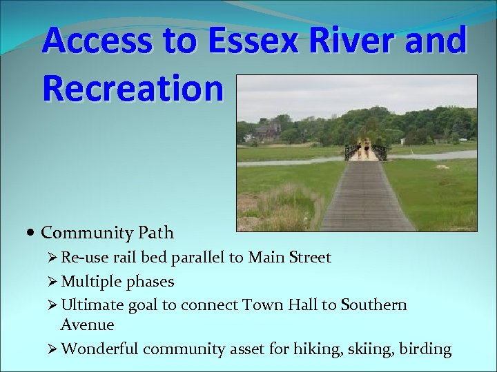 Access to Essex River and Recreation Community Path Ø Re-use rail bed parallel to