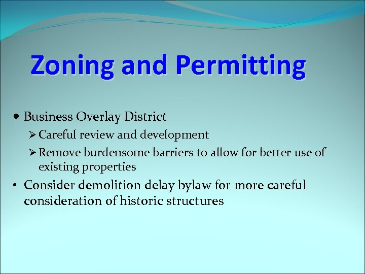 Zoning and Permitting Business Overlay District Ø Careful review and development Ø Remove burdensome