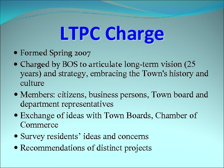 LTPC Charge Formed Spring 2007 Charged by BOS to articulate long-term vision (25 years)