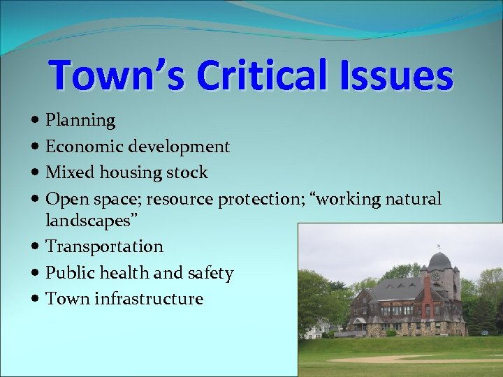 "Town's Critical Issues Planning Economic development Mixed housing stock Open space; resource protection; ""working"
