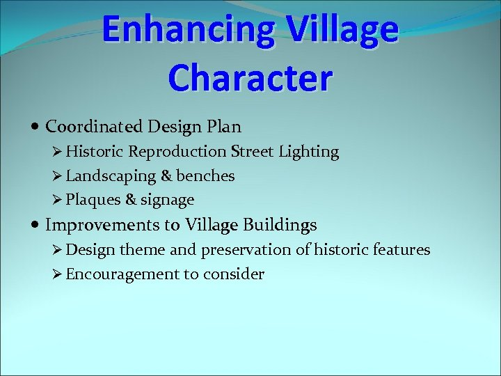 Enhancing Village Character Coordinated Design Plan Ø Historic Reproduction Street Lighting Ø Landscaping &