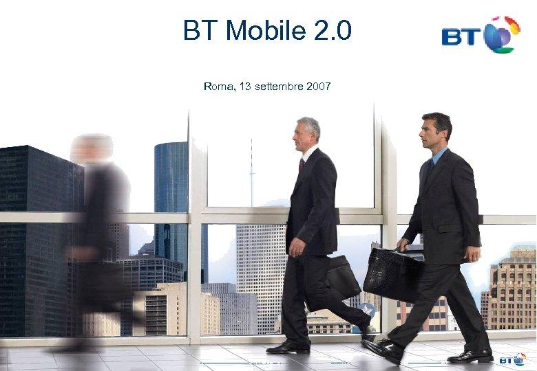BT Mobile 2. 0 Roma, 13 settembre 2007
