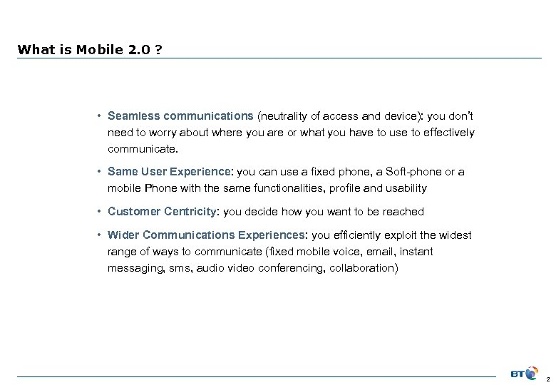 What is Mobile 2. 0 ? • Seamless communications (neutrality of access and device):