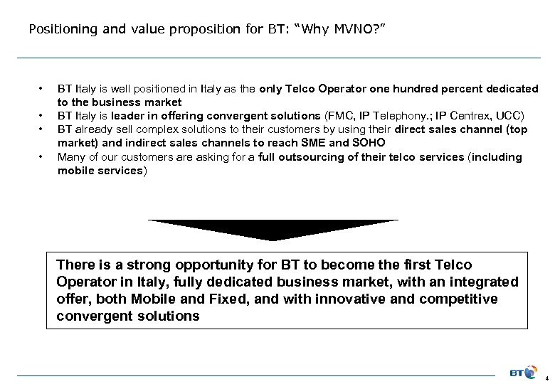 """Positioning and value proposition for BT: """"Why MVNO? """" • • BT Italy is"""